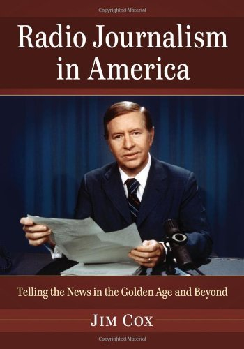 Radio Journalism in America: Telling the News in the Golden Age and Beyond by Jim Cox (2013-04-15)
