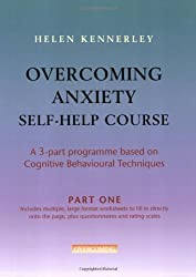 Overcoming Anxiety Self-Help Course Part 1: A 3-part Programme Based on Cognitive Behavioural Techni: Written by Helen Kennerley, 2007 Edition, Publisher: Robinson [Paperback]