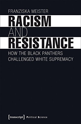 Racism and Resistance: How the Black Panthers Challenged White Supremacy (Edition Politik) por Franziska Meister