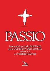Idea Regalo - Passio. Letture dialogate della Passione per la Domenica delle Palme (anno A, B e C) e il Venerdì santo