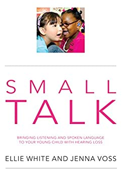 SMALL TALK: Bringing listening and spoken language to your young child with hearing loss (English Edition) de [White, Ellie, Voss, Jenna]