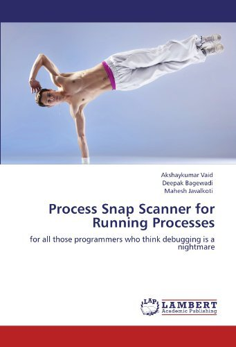 Process Snap Scanner for Running Processes: for all those programmers who think debugging is a nightmare by Akshaykumar Vaid (2011-09-27)