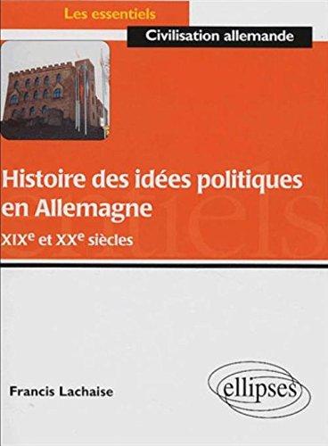 Histoire des idées politiques en Allemagne XIXe et XXe siècles par Francis Lachaise