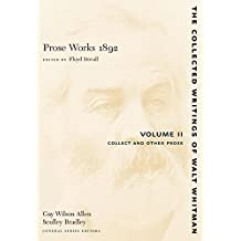 Prose Works 1892: Volume II: Collect and Other Prose (The Collected Writings of Walt Whitman)