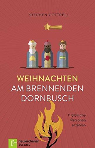 Weihnachten am brennenden Dornbusch: 11 biblische Personen erzählen