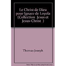 Le Christ de Dieu pour Ignace de Loyola
