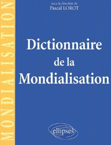 Dictionnaire de la mondialisation par Collectif