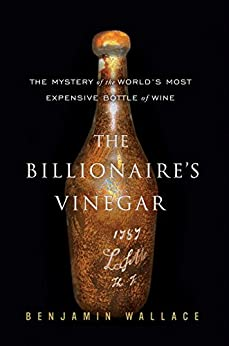 The Billionaire's Vinegar: The Mystery of the World's Most Expensive Bottle of Wine par [Wallace, Benjamin]
