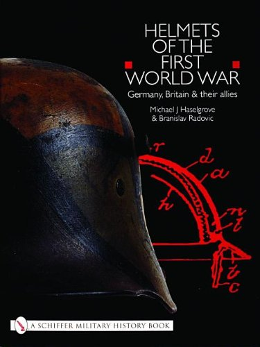 Helmets of the First World War: Germany, Britain & Their Allies di Michael J. Haselgrove