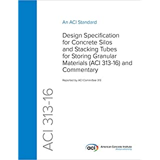 ACI 313-16: Design Specification for Concrete Silos and Stacking Tubes for Storing Granular Materials and Commentary