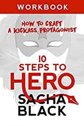 10 Steps To Hero: How To Craft A Kickass Protagonist: Workbook (Better Writers Series)