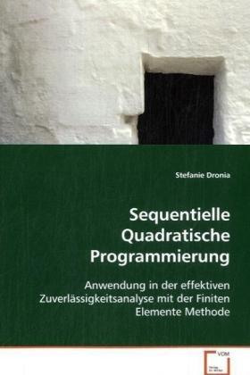 Sequentielle Quadratische Programmierung: Anwendung in der effektiven Zuverlässigkeitsanalysemit der Finiten Elemente Methode