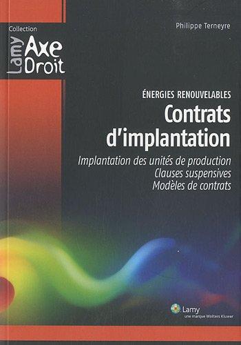 Energie renouvelables - Contrats d'implantation: Implantation des unités de production. Clauses suspensives. Modèles de contrats