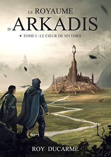 Le Royaume d'Arkadis: Le Cœur de Mythril (tome 1) par Roy Ducarme