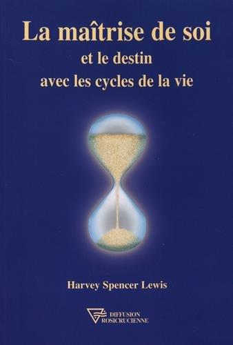 La maîtrise de soi et le destin avec les cycles de la vie par Harvey Spencer Lewis
