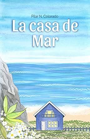 La casa de Mar (Spanish Edition) eBook: N. Colorado, Pilar: Amazon.co.uk:  Kindle Store