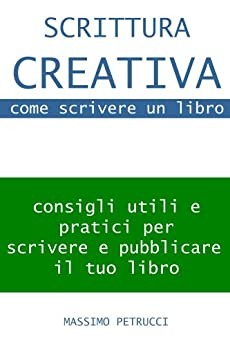 Scrittura Creativa (appunti su) come scrivere un libro di [Petrucci, Massimo]