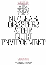 Nuclear Disasters & The Built Environment: A Report to the Royal Institute of British Architects