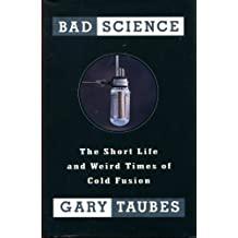 Bad Science: The Short Life and Weird Times of Cold Fusion