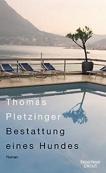 Bestattung eines Hundes: Roman von [Pletzinger, Thomas]