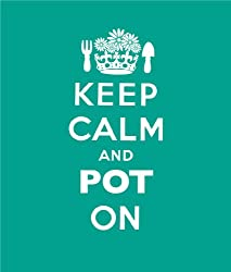Keep Calm and Pot on: Good Advice for Gardeners
