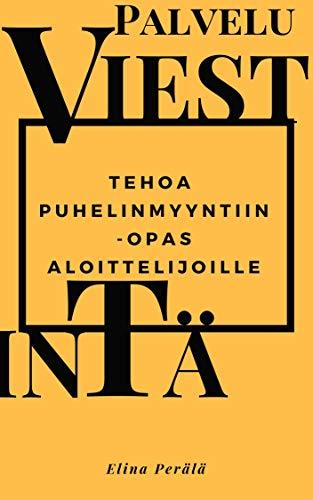 Tehoa puhelinmyyntiin: Palveluviestinnän opas aloittelijoille (Finnish Edition) por Elina Perälä