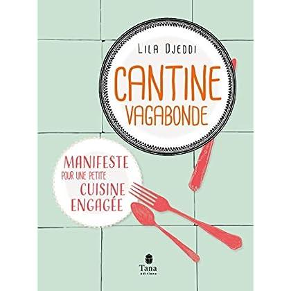 Cantine Vagabonde - Manifeste pour une petite cuisine engagée