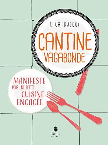 Cantine Vagabonde - Manifeste pour une petite cuisine engagée par Lila DJEDDI