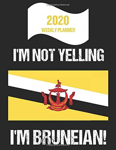 2020 Weekly Planner I'm Not Yelling I'm Bruneian: Funny Brunei Flag Quote Dated Calendar With To-Do List -