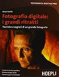 Fotografia digitale: i grandi ritratti. Tecniche e segreti di un grande fotografo