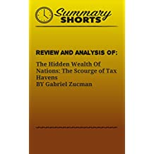 Review and Analysis of:  The Hidden Wealth Of Nations: The Scourge of Tax Havens BY Gabriel Zucman (Summary Shorts Book 24) (English Edition)