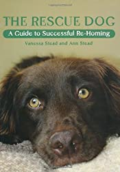 The Rescue Dog: A Guide to Successful Re-Homing