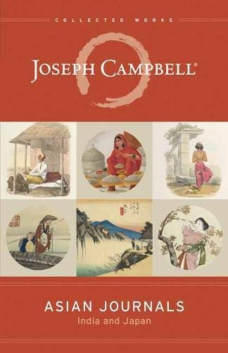 Asian Journals: India and Japan (Collected Works of Joseph Campbell) (Japan Journal)
