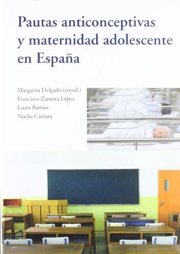 Pautas anticonceptivas y maternidad adolescente en España por Margarita Delgado Pérez (coord.)