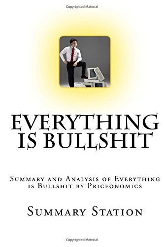 Everything is Bullshit: Summary and Analysis of Everything is Bullshit by Priceonomics