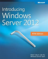 Introducing Windows Server 2012 RTM Edition by Mitch Tulloch (2012-09-18)