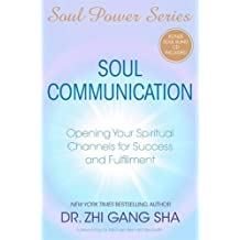 Soul Communication: Opening Your Spiritual Channels for Success and Fulfillment by Zhi Gang Sha (2008-10-06)