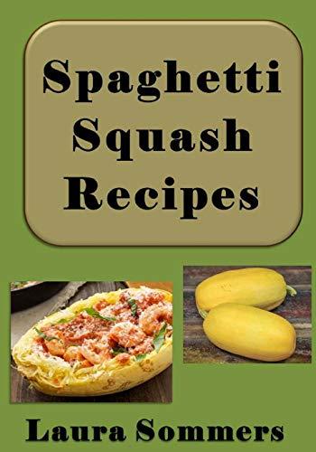Spaghetti Squash Recipes (Superfoods Cookbook)
