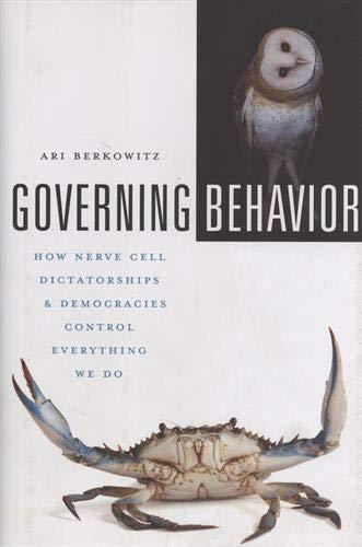 Governing Behavior : How Nerve Cell Dictatorships and Democraties Control Everything We Do par Ari Berkowitz