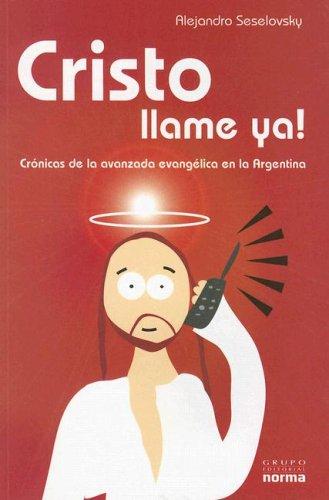 Cristo Llame Ya: Cronicas de la Avanzada Evangelica en la Argentina