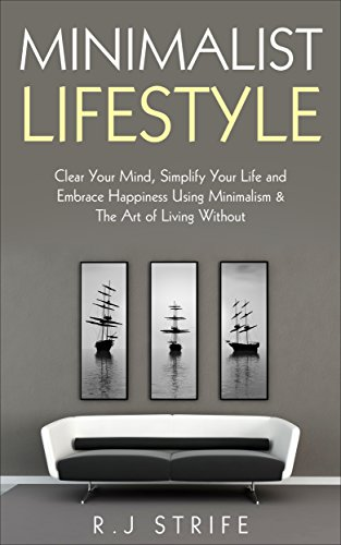 minimalist-lifestyle-clear-your-mind-simplify-your-life-and-embrace-happiness-using-minimalism-the-a