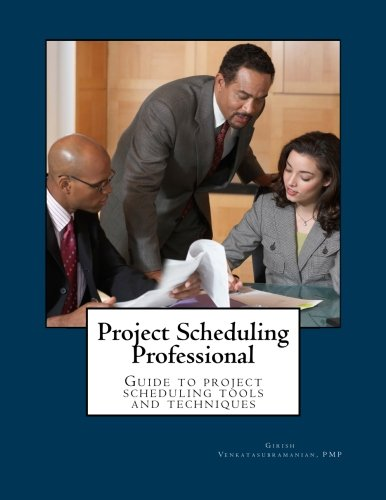 Project Scheduling Professional: Guide to the PMI-SP examination: Volume 1