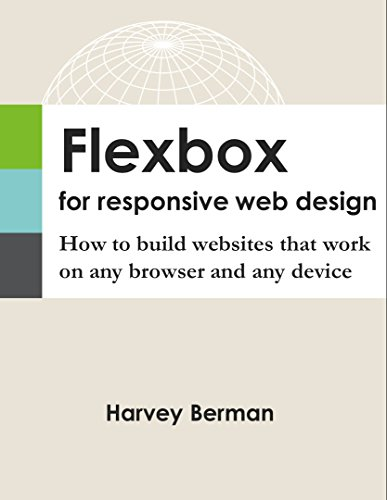 Flexbox for Responsive Web Design: How to build websites that work on any browser and any device (English Edition) por Harvey Berman