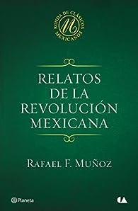 Relatos de la Revolución mexicana par Rafael F. Muñoz