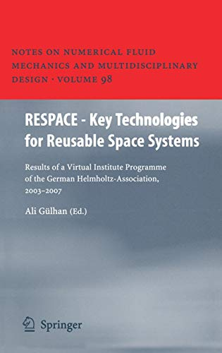 RESPACE  - Key Technologies for Reusable Space Systems: Results of a Virtual Institute Programme of the German Helmholtz-Association, 2003 - 2007 ... and Multidisciplinary Design, Band 98) (Trade-in-programm Bücher)