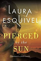 Pierced by the Sun by Laura Esquivel (2016-07-01)