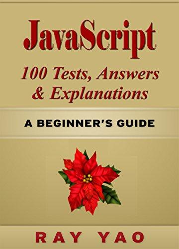 JAVASCRIPT: 100 Tests, Answers & Explanations, Pass College Exam, Pass Job Interview Exam, Pass Engineer Certification Exam, Pass Programming Language Skills (2nd Edition) (English Edition)