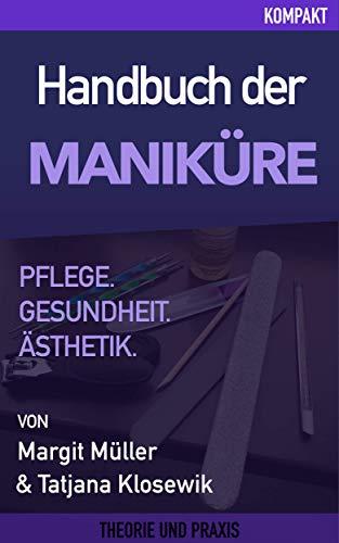 Handbuch Maniküre - Pflege, Gesundheit & Ästhetik: Beauty, Kosmetik, Nägel, Nail Art, Maniküre, Nagellack, Hautpflege, Fußpflege -