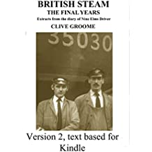British Steam, the Final Years: extracts from the diaries of Nine Elms driver, Clive Groome