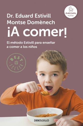 ¡A comer!: El método Estivill para enseñar a comer a los niños por Eduard Estivill
